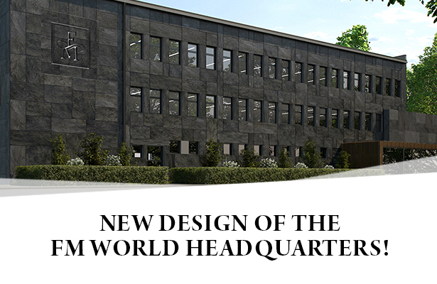 NEW DESIGN OF THE FM WORLD HEADQUARTERS!